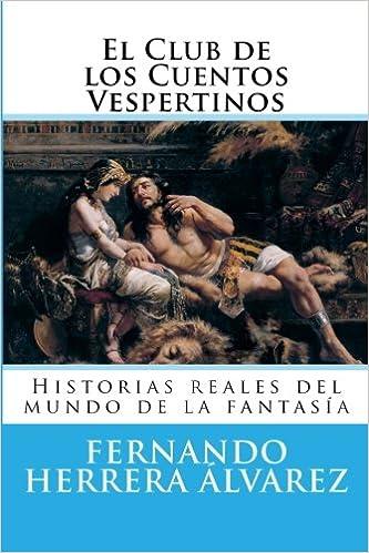El Club de los Cuentos Vespertinos: Historias reales del mundo de la fantasía (Spanish Edition): Fernando Herrera Álvarez: 9781500786892: Amazon.com: Books