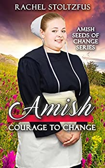 Amish Courage to Change (Amish Seeds of Change Book 2) (English Edition) de [Stoltzfus, Rachel]