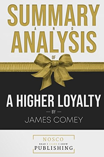 Summary and Analysis of A Higher Loyalty by James Comey
