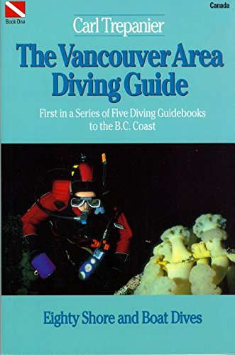 The Vancouver Area Diving Guide: First in a Series of Five Diving Guidebooks to the B.C. Coast