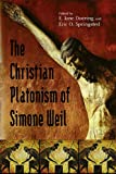 Christian Platonism Of Simone Weil, Eric O. Springsted, E. Jane Doering, 0268025649