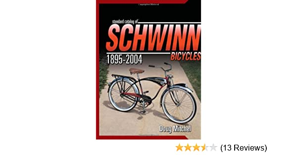 d914ab1f6d2 Standard Catalog Of Schwinn Bicycles 1895-2004: Doug Mitchel:  9780873498845: Amazon.com: Books