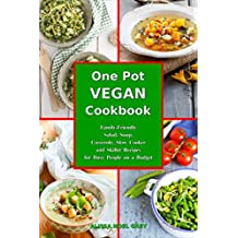 One-Pot Vegan Cookbook: Family-Friendly Salad, Soup, Casserole, Slow Cooker and Skillet Recipes for Busy People on a Budget
