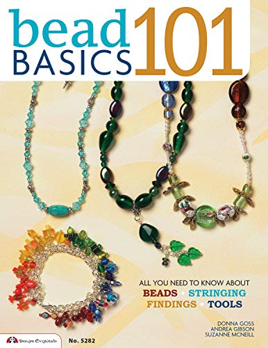 Bead Basics 101: All You Need To Know About Beads, Stringing, Findings, Tools (Design Originals Book 5282)