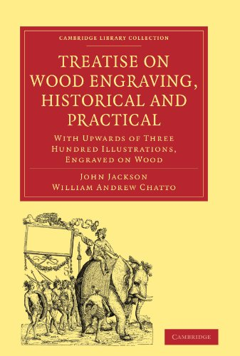 Treatise on Wood Engraving, Historical and Practical: With Upwards of Three Hundred Illustrations, Engraved on Wood (Cambridge Library Collection - History of Printing, Publishing and Libraries) by Cambridge University Press