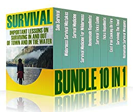 Survival Bundle 10 In 1: Important Lessons On Surviving In And Out Of Town And In The Water by [Fletcher ,  Marianne , Collins, Max , Lambert ,  Ashton , Davidson,  Marshall , Bell ,  Adam , Lock, Andy , Banner , John ]