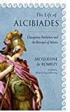 The Life of Alcibiades: Dangerous Ambition and the Betrayal of Athens (Cornell Studies in Classical Philology)