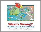 What's Wrong? Visual Adventures in Critical Thinking, Geoffrey Thornton, 1598582968