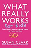 What Really Works for Kids, Susan Clark, 0593049195