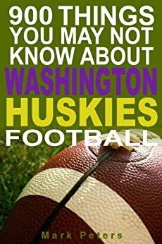 900 Things You May Not Know About Washington Huskies Football by [Peters, Mark]