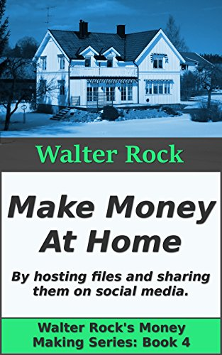 Make Money At Home: Take the Valuable Files you Already Own, and Turn Them Into Cash. (Walter Rock's Money Making Series Book 4) (Making Money On Twitter compare prices)