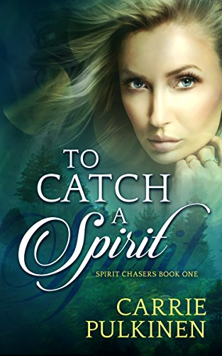 To Catch a Spirit (Spirit Chasers Book 1) by [Pulkinen, Carrie]