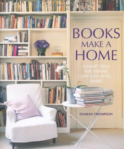 [ [ [ Books Make a Home: Elegant Ideas for Storing and Displaying Books [ BOOKS MAKE A HOME: ELEGANT IDEAS FOR STORING AND DISPLAYING BOOKS ] By Thompson, Damian ( Author )Oct-01-2011 Hardcover