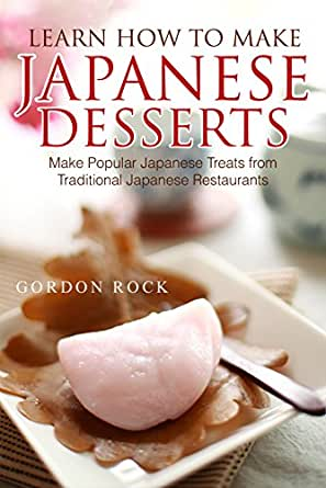 Learn How to Make Japanese Desserts Make Popular Japanese Treats from Traditional Japanese Restaurants