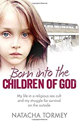 By Natacha Tormey Born into the Children of God: My life in a religious sex cult and my struggle for survival on the outside