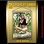 Two Cocks at the Cabin: A Double Team Outdoor Sex Short   Julie Bosso