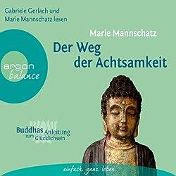 Der Weg der Achtsamkeit (Buddhas Anleitung zum Glücklichsein)