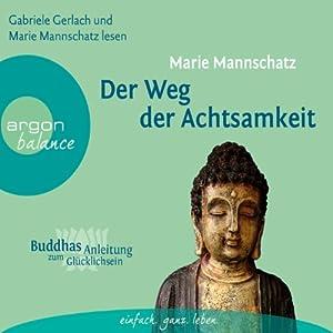 Der Weg der Achtsamkeit (Buddhas Anleitung zum Glücklichsein) Hörbuch