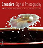 Creative Digital Photography: 52 Weekend Projects