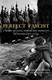 The Perfect Fascist: A Story of Love, Power, and
