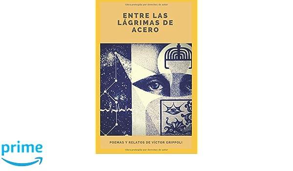 Amazon.com: Entre las lágrimas de acero (Spanish Edition) (9781718175884): Víctor Grippoli: Books