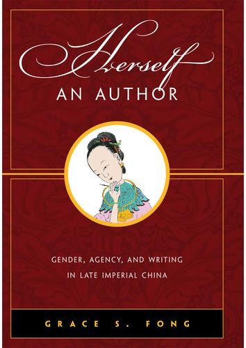Download Herself an Author: Gender, Agency, and Writing in Late Imperial China pdf