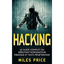 Hacking: Le Guide Complet du Débutant àordinateur Piratage et Tests Pénétration (French Edition)