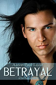 Betrayal: A Tall Pines Mystery (Tall Pines Mysteries Book 4) by [Lazar, Aaron Paul]