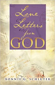 LOVE LETTERS FROM GOD Bonnie G Schluter 9781615793181