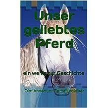 Unser geliebtes Pferd: ein wenig zur Geschichte (German Edition)