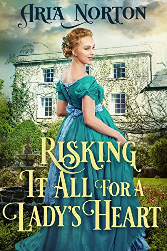 Risking it All for a Lady's Heart: A Historical Regency Romance Book