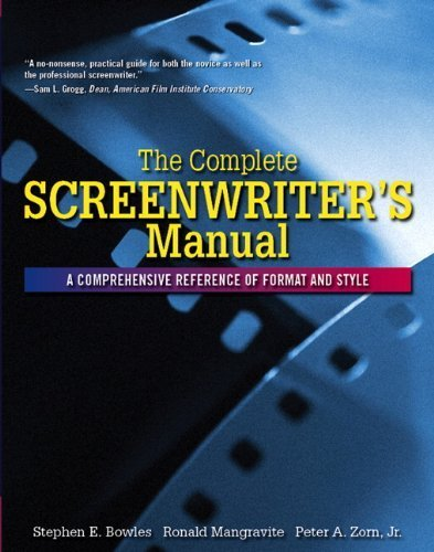 Complete Screenwriters Manual A Comprehensive Reference of Format and Style, The by Bowles, Stephen, Mangravite, Ronald, Zorn, Peter [Allyn & Bacon,2006] (Paperback)