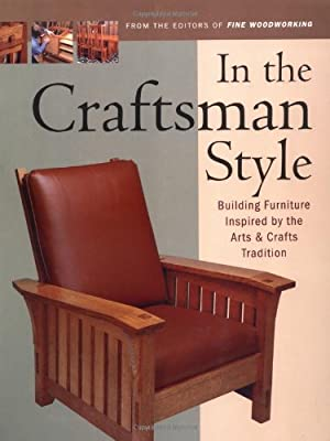 In the Craftsman Style: Building Furniture Inspired by the Arts & Crafts T (In The Style) by Taunton Press
