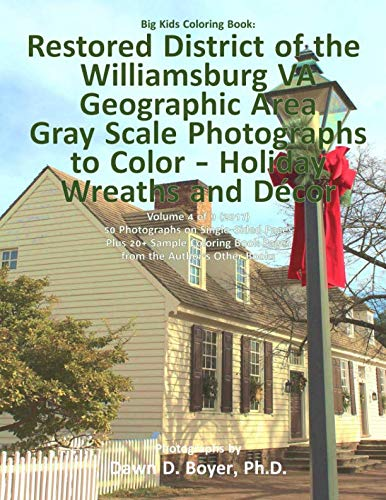 Big Kids Coloring Book: Restored District Williamsburg VA Geographic Area: Gray Scale Photos to Color - Holiday Wreaths and Décor, Volume 4 of 9 - 2017 (Big Kids Coloring Books)