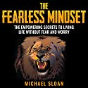 The Fearless Mindset: The Empowering Secrets to Living Life Without Fear and Worry Audiobook by Michael Sloan Narrated by Jeremy Nickel