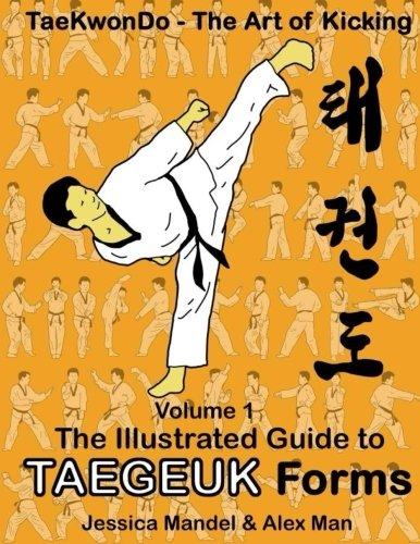 Taekwondo the art of kicking. The illustrated guide to Taegeuk forms (Volume - Wtf Taekwondo