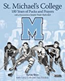 img - for St. Michael's College: 100 Years of Pucks and Prayers book / textbook / text book
