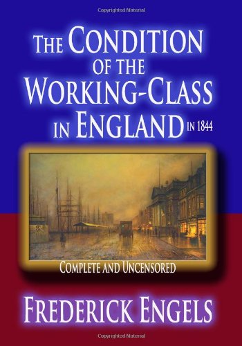 The Condition Of The Working-Class In England In 1844 : Complete And Uncensored pdf epub