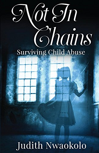 Amazon com: Not In Chains: Surviving Child Abuse eBook: Judith