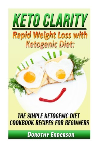 Keto Clarity: Rapid Weight Loss with Ketogenic Diet: The Simple Ketogenic Diet Cookbook Recipes for Beginners