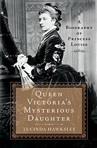 (Queen Victoria's Mysterious Daughter: A Biography of Princess Louise)