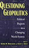 img - for Questioning Geopolitics: Political Projects in a Changing World-System (Contributions in Economics & Economic History S) by Georgi M. Derluguian (2000-07-30) book / textbook / text book