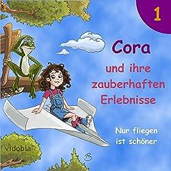 Nur fliegen ist schöner: 7 spannende Geschichten für Kinder vor dem Einschlafen (Cora und ihre zauberhaften Erlebnisse 1)