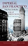Imperial San Francisco: Urban Power, Earthly Ruin (California Studies in Critical Human Geography), Gray Brechin, 0520250087
