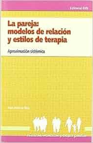 La Pareja: Modelos De Relación Y Estilos De Terapia: José
