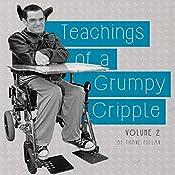 Teachings of a Grumpy Cripple, Volume 2 | Thane Pullan