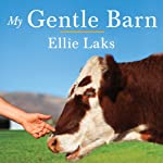 My Gentle Barn: Creating a Sanctuary Where Animals Heal and Children Learn to Hope | Ellie Laks