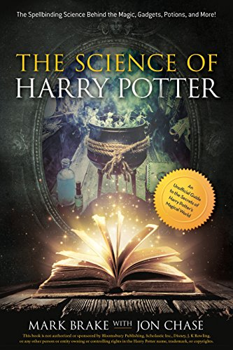 The Science of Harry Potter: The Spellbinding Science Behind the Magic, Gadgets, Potions, and More! cover