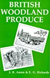 British Woodland Produce, J.R. Aaron, E.G. Richards, 0854420479