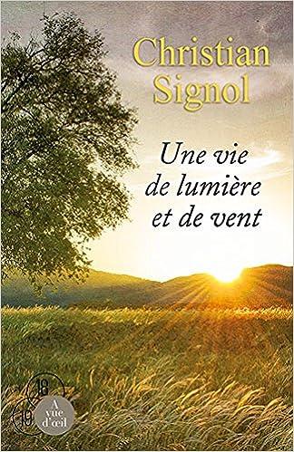 Amazon Fr Une Vie De Lumiere Et De Vent Christian Signol